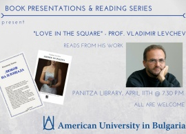 """Book Presentations & Readings Series present Prof. Vladimir Levchev and his latest book """"Love in the square"""", April 11, 2017"""