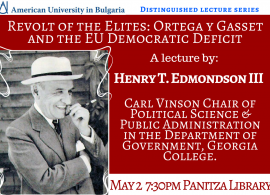 "AUBG & Distinguished Lecture Series present: ""Revolt of the Elites: Ortega y Gasset and the EU Democratic Deficit"", lecture by Henry T. Edmondson III, Ph.D., May 2, 2017"