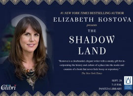 "#1 New York Times Bestselling Author Elizabeth Kostova Presents ""The Shadow Land"",  Sept. 28th, 7:15 p.m."